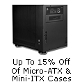 Up to 15% off of Micro-ATX & Mini-ITX cases