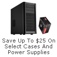 Save Up To $25 On Select Cases And Power Supplies