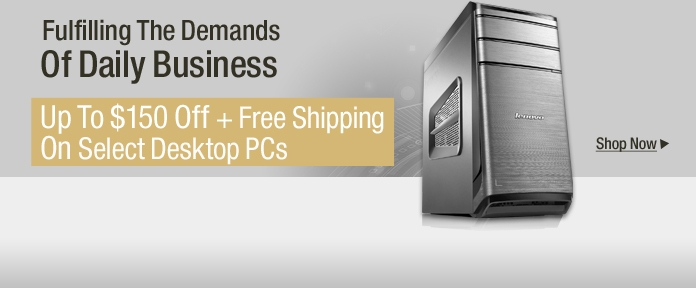 Up To $150 Off +Free Shipping On Select Desktop PCs
