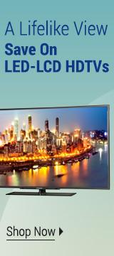 A Lifelike View Save on LED-LCD HDTVs