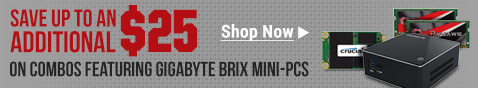 SAVE UP TO AN ADDITIONAL $25 ON COMBOS FEATURING GIGABYTE BRIX MINI-PCS