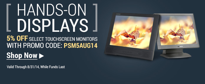 5% off select touchscreen monitors with promo code: PSM5AUG14