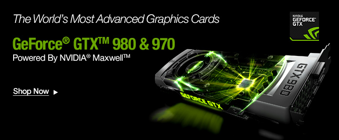 Geforce GTX 980 & 970 Powered By NVIDIA Maxwell