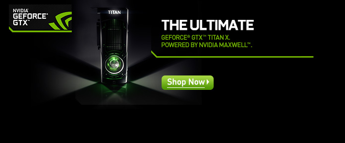 GEFORCE® GTX™ TITAN X Graphics Cards Powered By NVIDIA Maxwell™