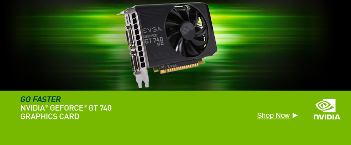 Go faster with GEFORCE GT 740 Graphics card